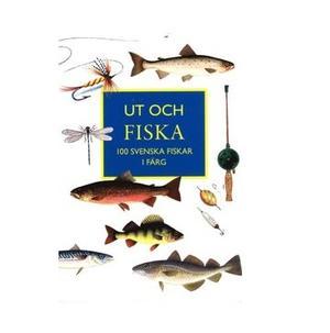 Ut och Fiska: 100 svenska fiskar i färg